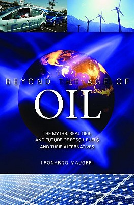 Beyond the Age of Oil By Maugeri, Leonardo/ Hine, Jonathan T., Jr. (TRN)