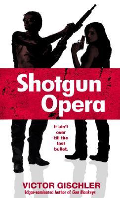 Shotgun Opera By Gischler, Victor